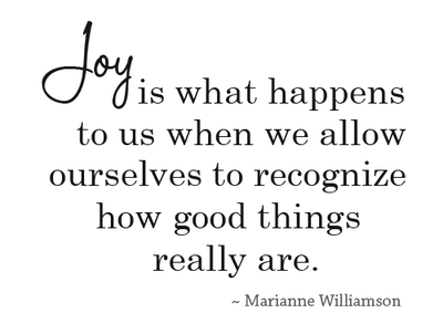 Joy-is-what-happens-to-us-when-we-allow-ourselves-to-recognize-how-good-things-really-are.-Marianne-Williamson